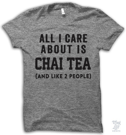All I care about is chai tea... and like 2 people!