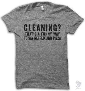 Cleaning? That's a funny way to say Netflix and Pizza.