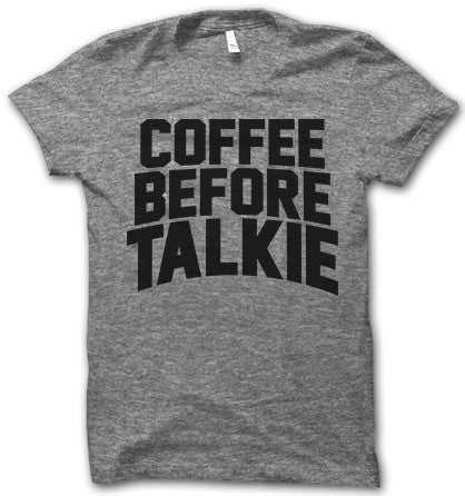 coffee before talkie shirt