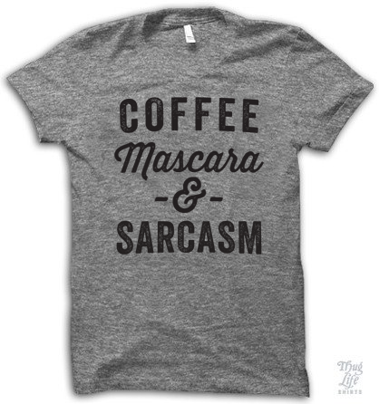 All I need is coffee, mascara, and sarcasm!