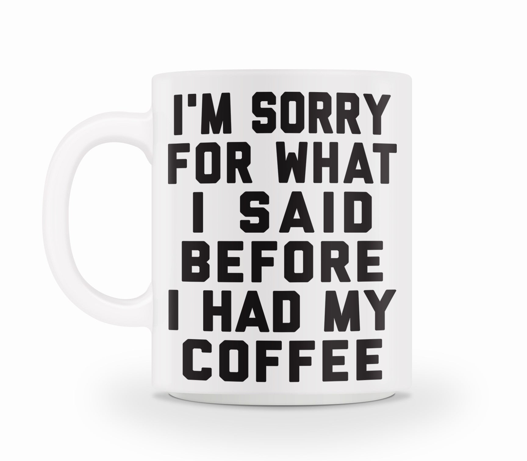 I'm sorry for what I said before I had my coffee!