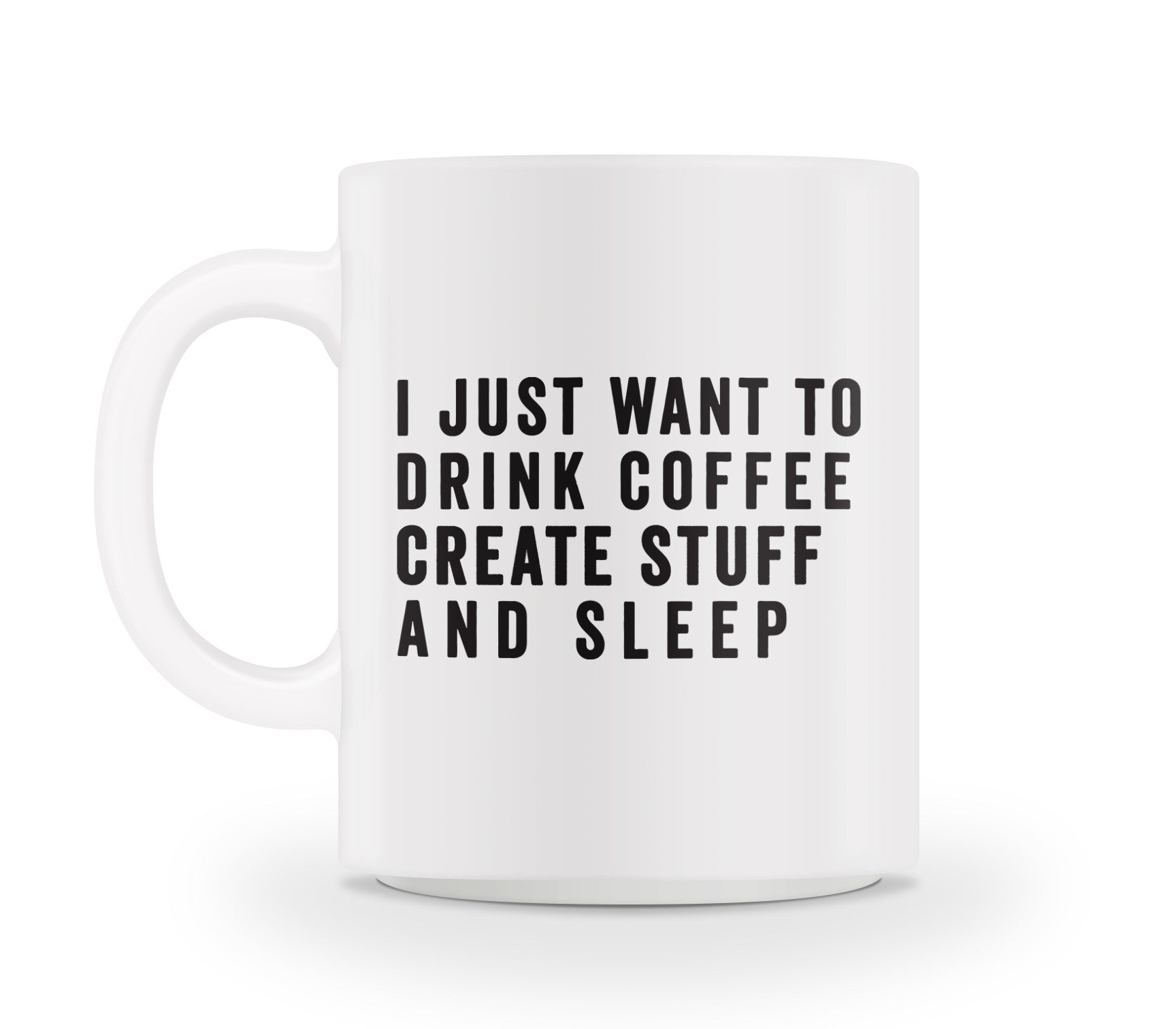 I just want to drink coffee, create stuff and sleep!
