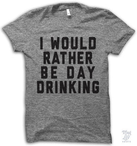 I would rather be day drinking.