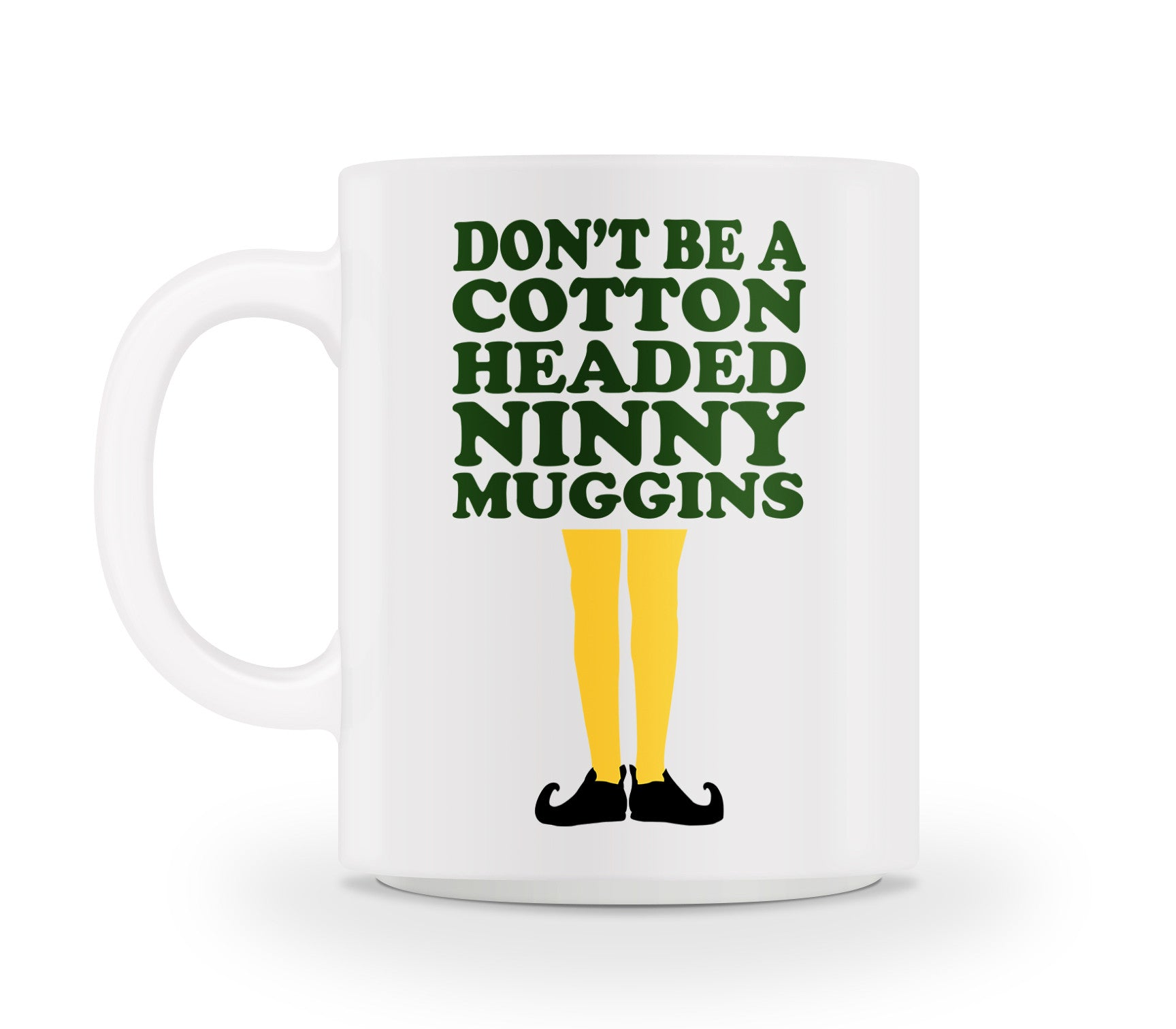 Don't be a cotton headed ninny muggins!