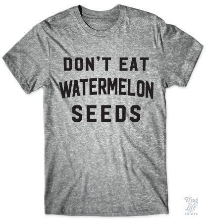 Don't eat watermelon seeds!