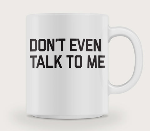 Don't Even Talk To Me Mug