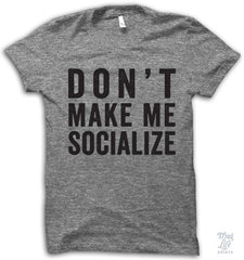 Don't Make Me Socialize