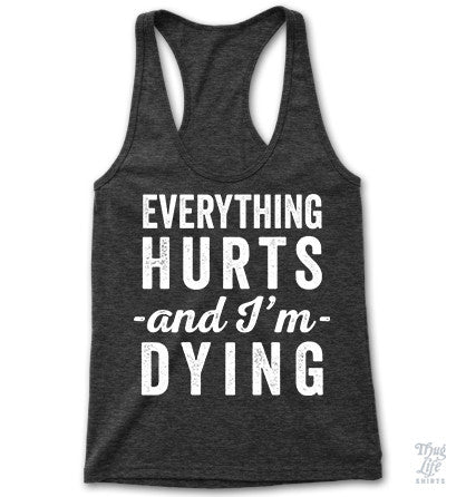 Everything Hurts Racerback