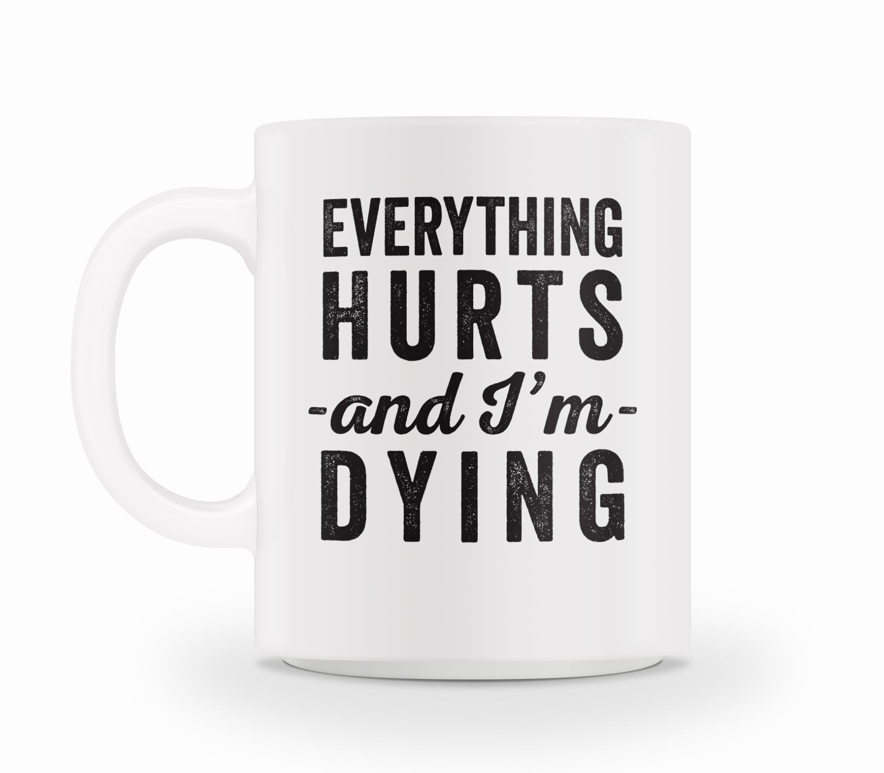 Everything Hurts Mug