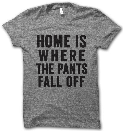 Home Is Where The Pants Fall Off