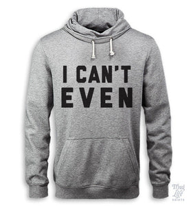 I Can't Even Hoodie