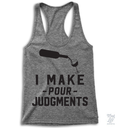 I Make Pour Judgments Racerback
