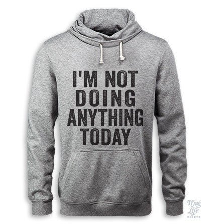 I'm Not Doing Anything Today Hoodie