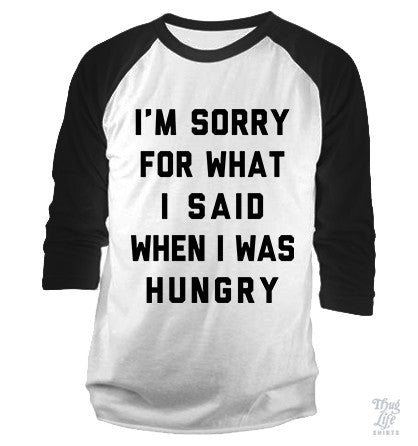 I'm Sorry Hungy Baseball Shirt
