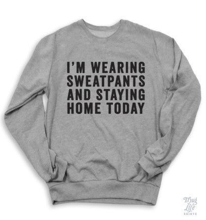 I'm Wearing Sweatpants And Staying Home Today Sweater