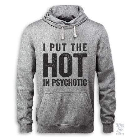 I Put The Hot In Psychotic Hoodie
