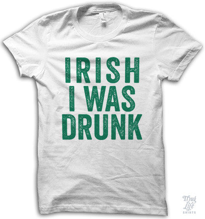 Irish I Was Drunk