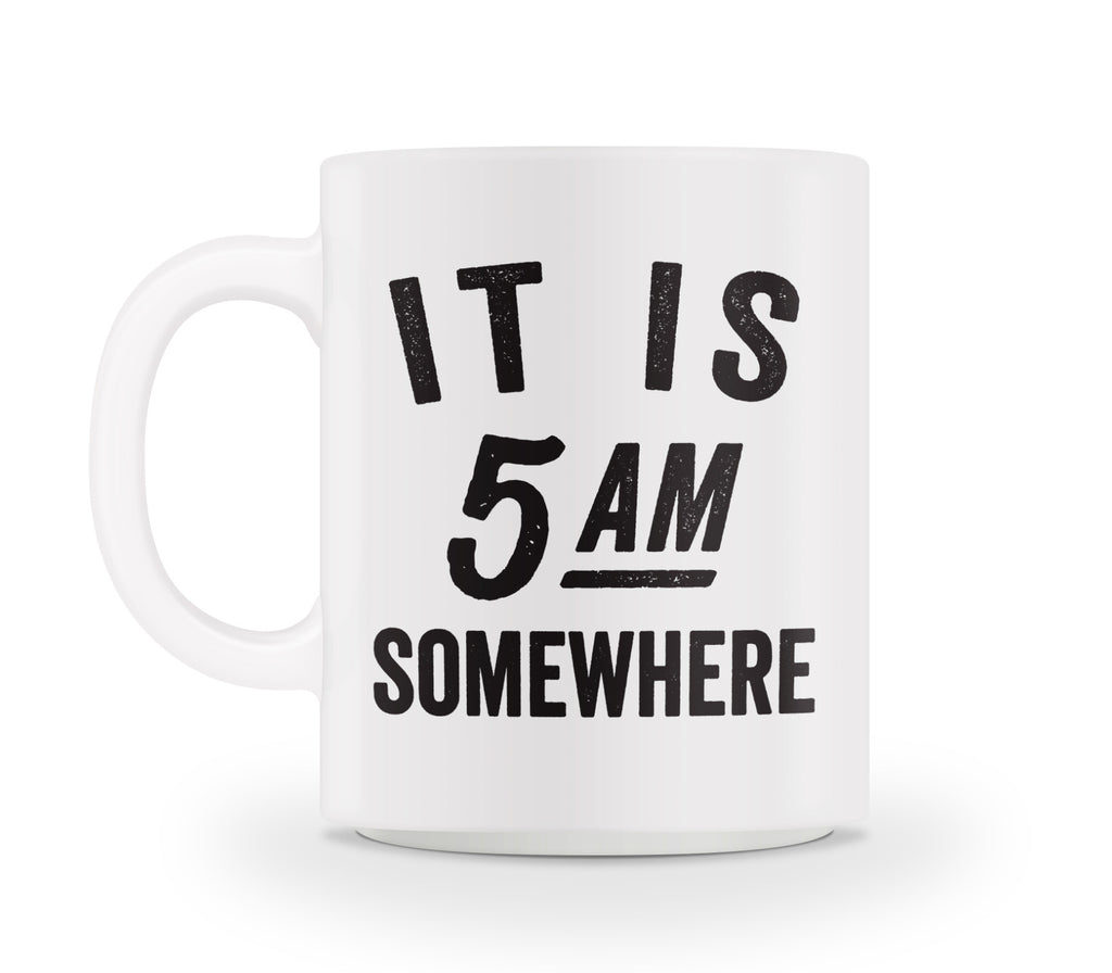 It Is 5AM Somewhere Mug