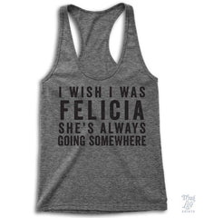I Wish I Was Felicia Racerback