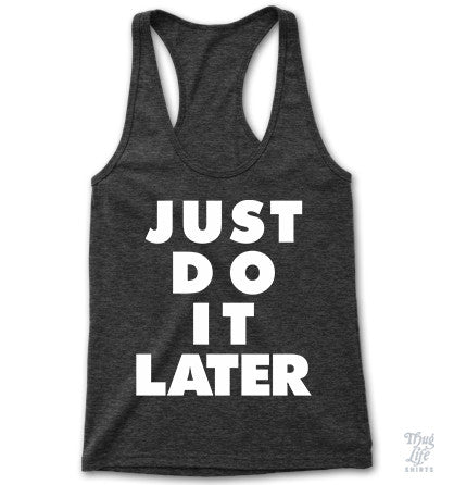 Just Do It Later Racerback
