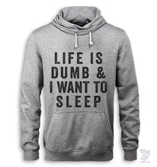 Life Is Dumb And I Want To Sleep Hoodie