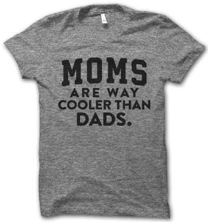 Moms Are Way Cooler