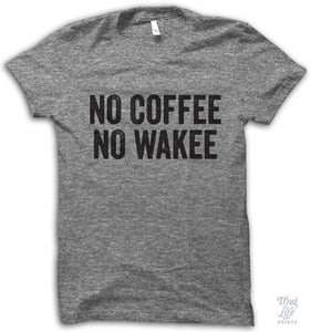 No Coffee No Wakee