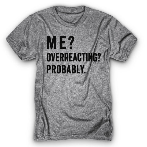 Overreacting Shirt