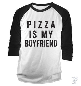 Pizza Is My Boyfriend Baseball Shirt