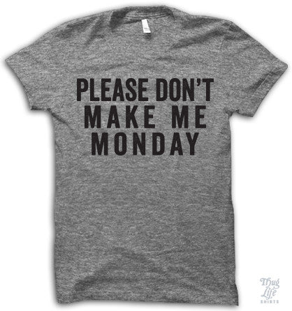 Please Don't Make Me Monday