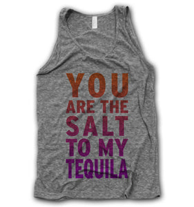 You Are The Salt To My Tequila Tank