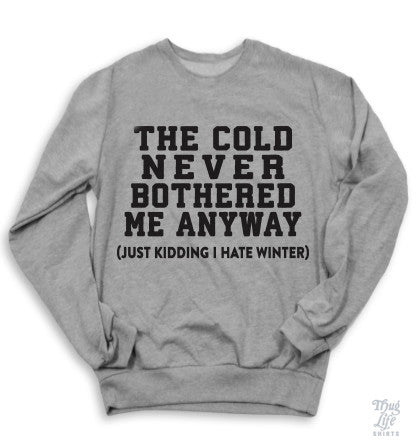 The Cold Never Bothered Me Anyway Sweater