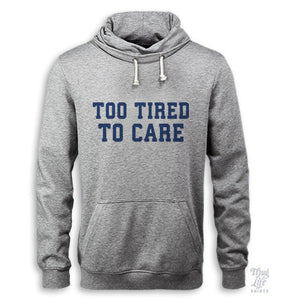 Too Tired To Care Hoodie