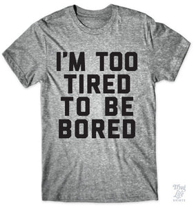 Too Tired To Be Bored