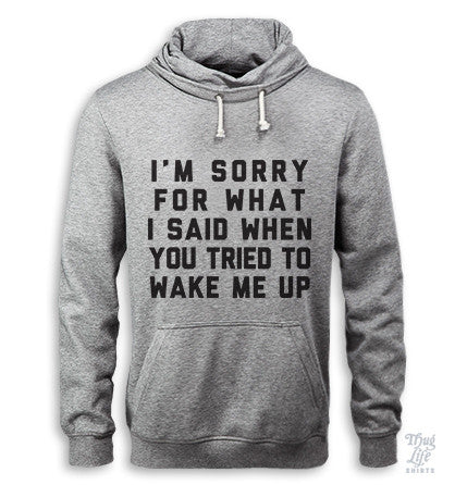 Wake Me Up Sorry Hoodie