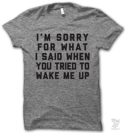 Wake Me Up Sorry Shirt