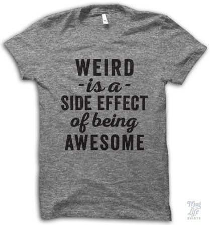 Weird Is A Side Effect