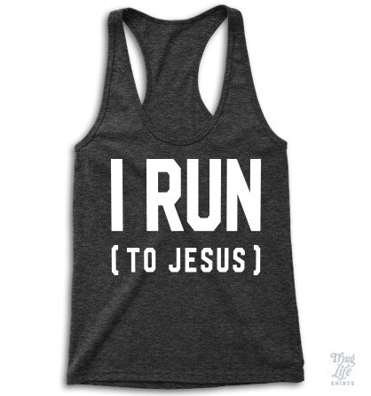 I Run To Jesus Racerback