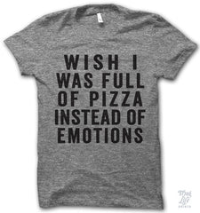 Wish i Was Full of Pizza