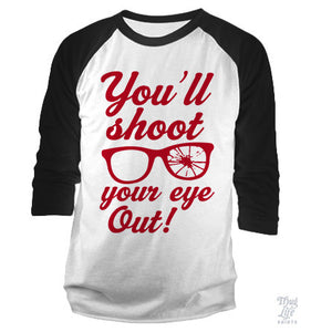 You'll Shoot Your Eye Out Baseball Shirt