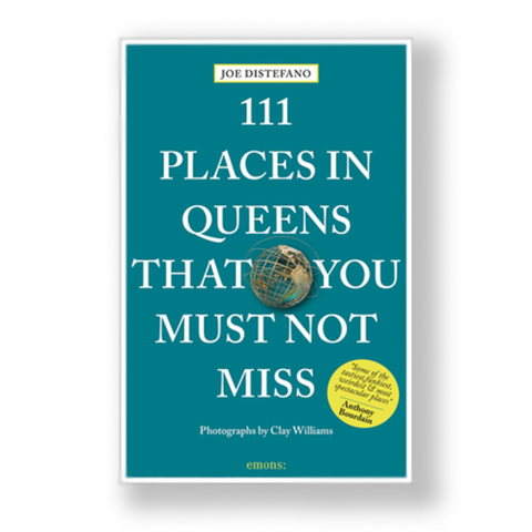 111 Places in Queens That You Must Not Miss - Revised and Updated