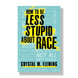 How to Be Less Stupid About Race : On Racism, White Supremacy, and the Racial Divide