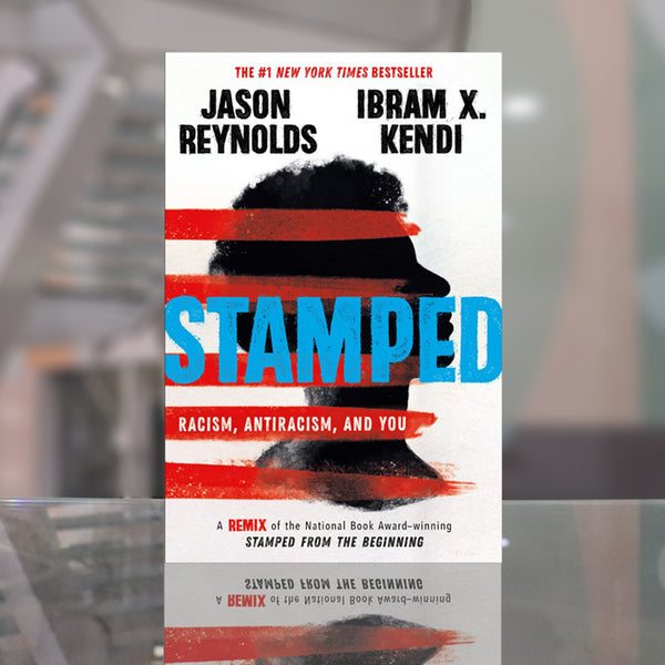 Stamped: Racism, Antiracism, and You : A Remix of the National Book Award-winning Stamped from the Beginning