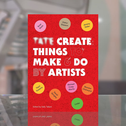 Tate: Create: Things to Make and Do by Sally Tallant