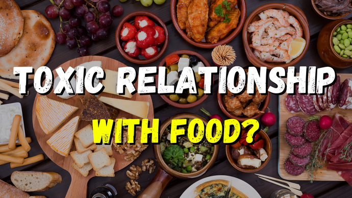Are you in a toxic relationship with food?