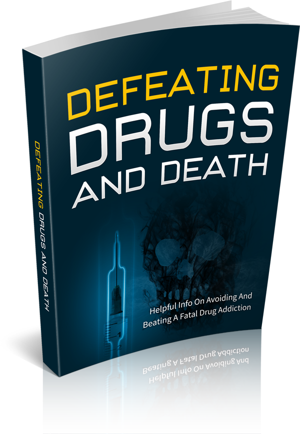 Defeating Drugs And Death: How to Avoid And Beat Addiction (E-Book)