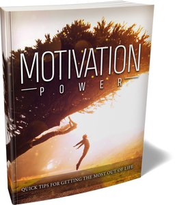 Motivation Power: Quick tips for getting most out of your life! (E-Book)