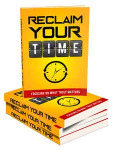 Reclaim Your Time: Focusing on what truly matters (E-Book)