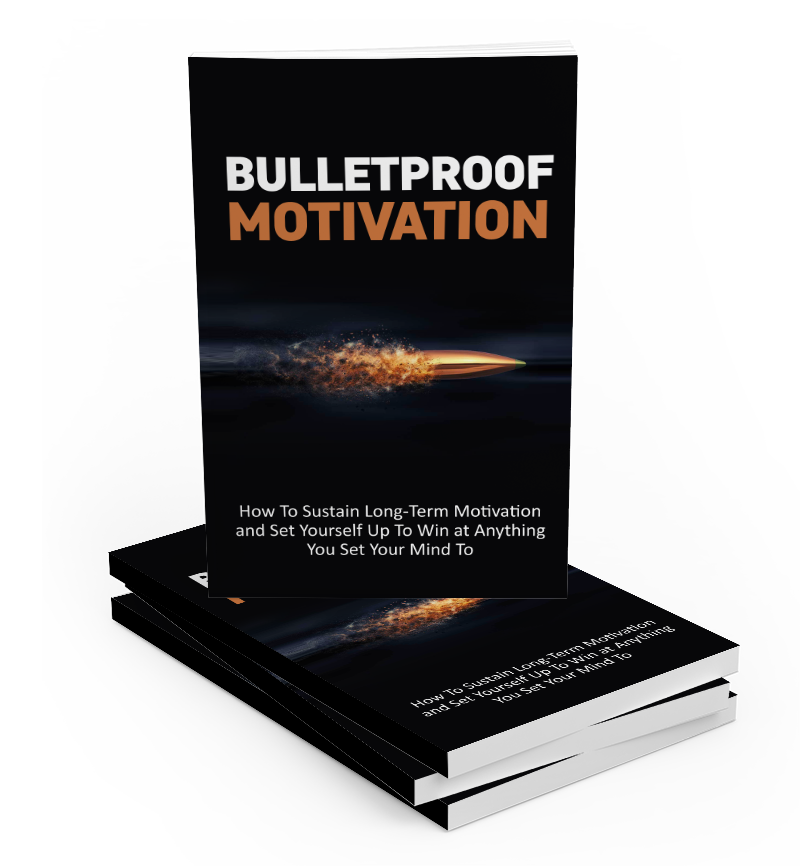 Bulletproof Motivation: How to Sustain long term motivation (E-Book)