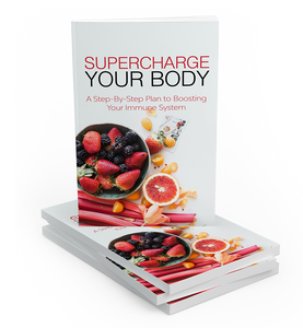 Supercharge Your Body: Step by step plan to boosting your immune system (E-Book)